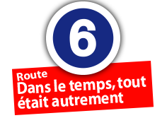 """Route """"Dans le temps, tout était autrement"""", No. 6"""